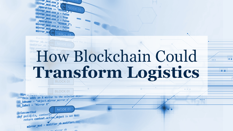 How Blockchain Could Transform Logistics