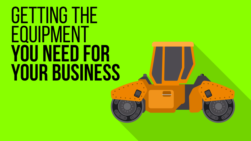 Getting the Equipment You Need for Your Business