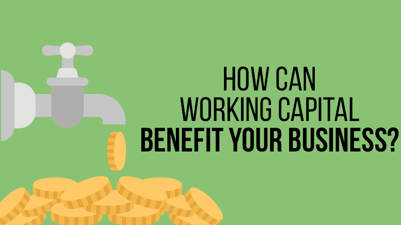 How Can Working Capital Benefit Your Business?
