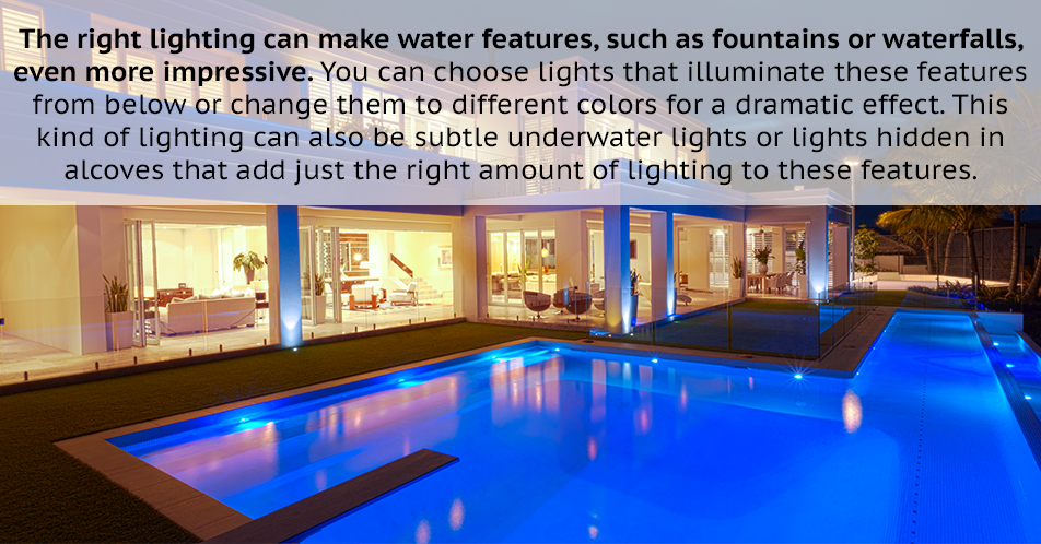 The right lighting can make water features, such as fountains or waterfalls, even more impressive. You can choose lights that illuminate these features from below or change them to different colors for a dramatic effect. This kind of lighting can also be subtle underwater lights or lights hidden in alcoves that add just the right amount of lighting to these features.