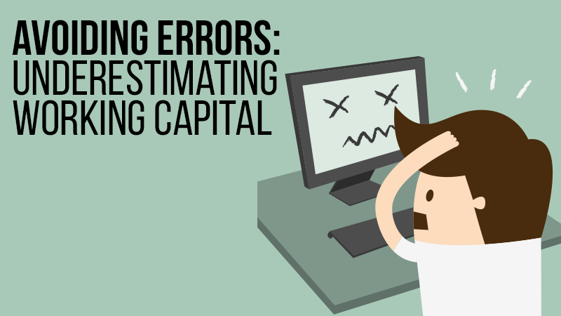 Avoiding Errors: Underestimating Working Capital
