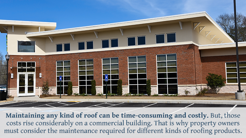 Maintaining any kind of roof can be time-consuming and costly. But, those costs rise considerably on a commercial building. That is why property owners must consider the maintenance required for different kinds of roofing products.