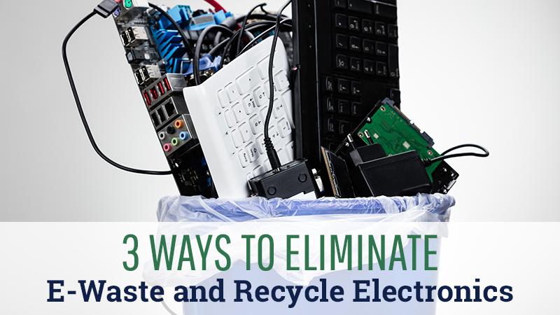 3 Ways to Eliminate E-Waste and Recycle Electronics
