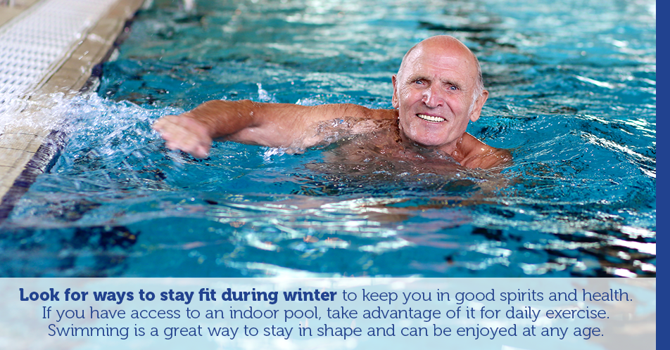 Look for ways to stay fit during winter to keep you in good spirits and health. If you have access to an indoor pool, take advantage of it for daily exercise. Swimming is a great way to stay in shape and can be enjoyed at any age.