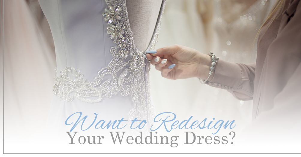 Want to Redesign Your Wedding Dress?