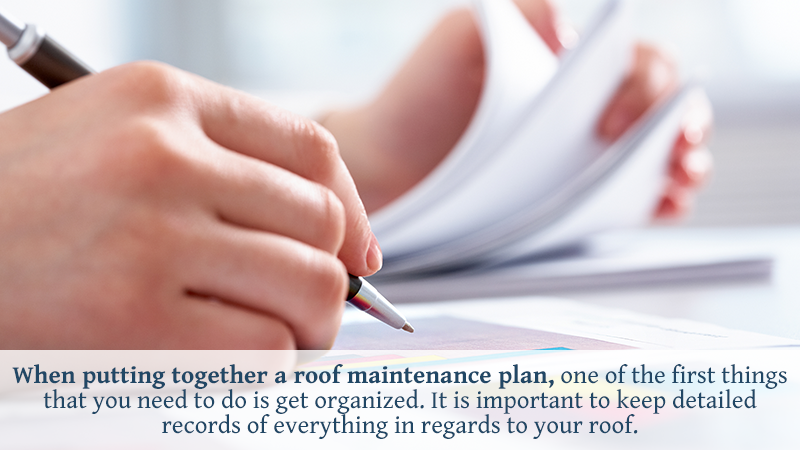 When putting together a roof maintenance plan, one of the first things that you need to do is get organized. It is important to keep detailed records of everything in regards to your roof.