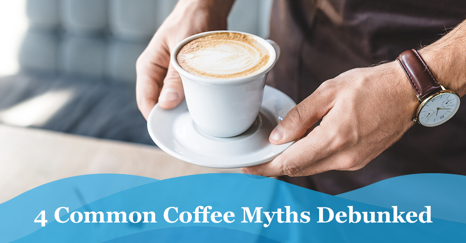 4 Common Coffee Myths Debunked