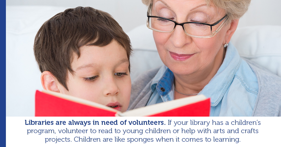 Libraries are always in need of volunteers. If your library has a children's program, volunteer to read to young children or help with arts and crafts projects. Children are like sponges when it comes to learning.