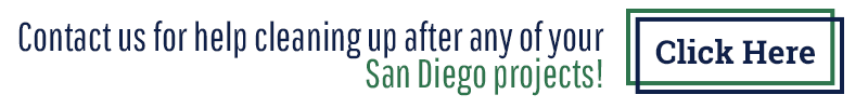 Contact us for help cleaning up after any of your San Diego projects! Click here