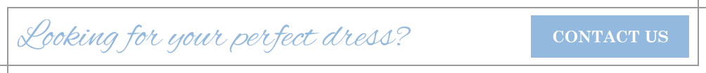 Looking for your perfect dress? Contact us!