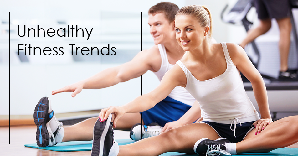 Unhealthy Fitness Trends