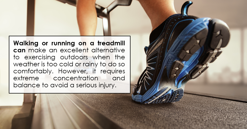 Walking or running on a treadmill can make an excellent alternative to exercising outdoors when the weather is too cold or rainy to do so comfortably. However, it requires extreme concentration and balance to avoid a serious injury.