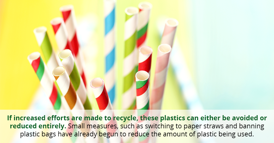 If increased efforts are made to recycle, these plastics can either be avoided or reduced entirely. Small measures, such as switching to paper straws and banning plastic bags have already begun to reduce the amount of plastic being used.