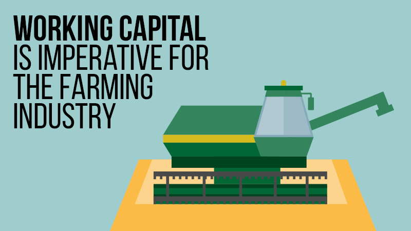 Working Capital Is Imperative for the Farming Industry