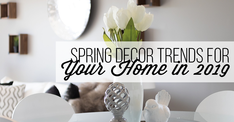 Spring Decor Trends for Your Home in 2019
