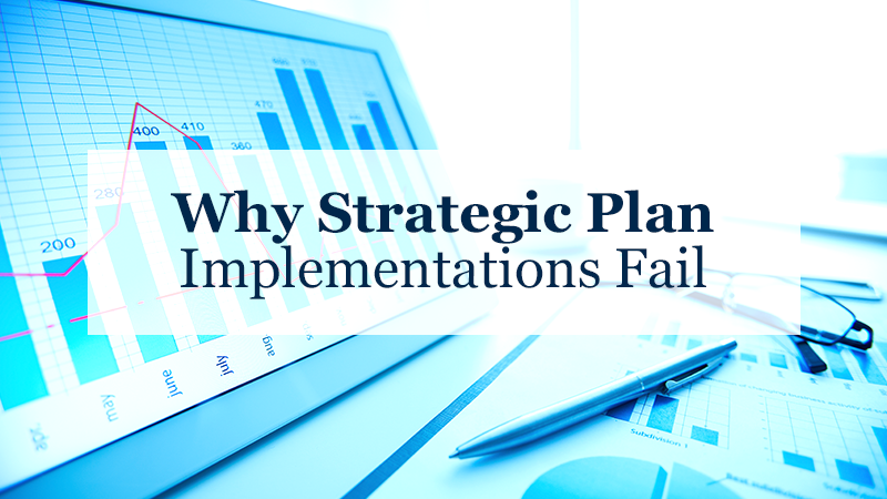 Why Strategic Plan Implementations Fail