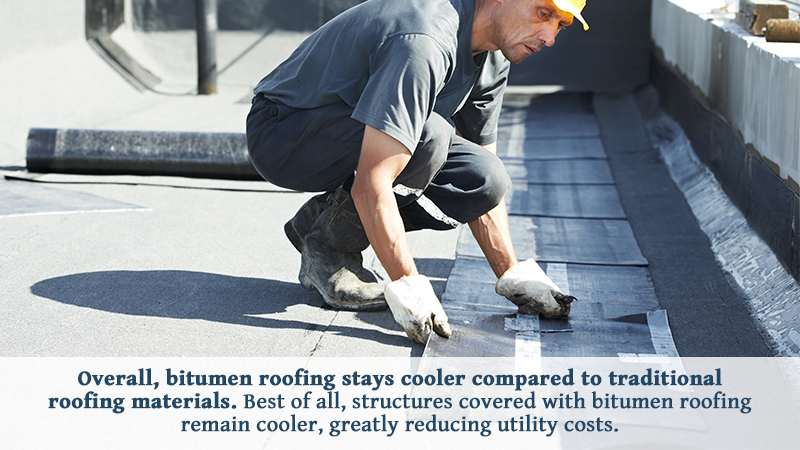 Overall, bitumen roofing stays cooler compared to traditional roofing materials. Best of all, structures covered with bitumen roofing remain cooler, greatly reducing utility costs.
