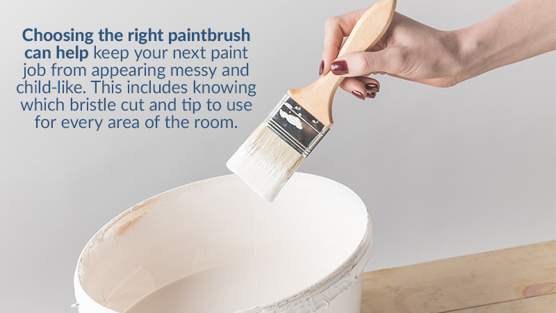 Choosing the right paintbrush can help keep your next paint job from appearing messy and child-like. This includes knowing which bristle cut and tip to use for every area of the room.