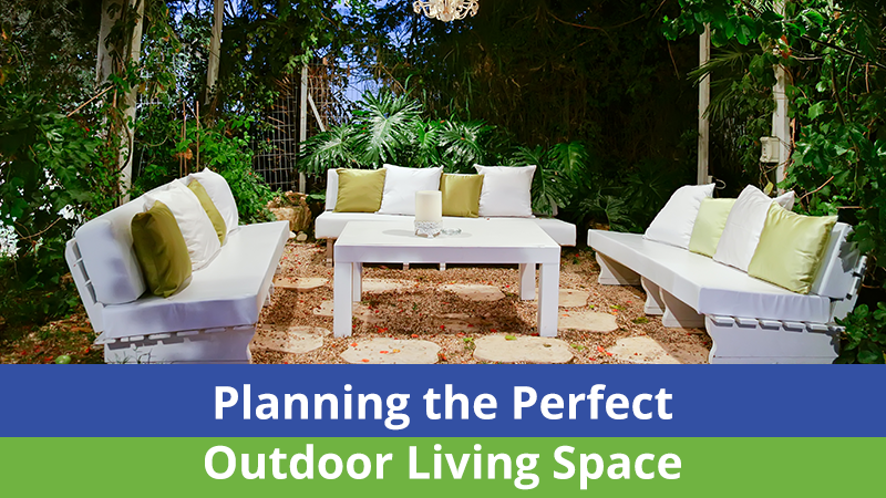 Planning the Perfect Outdoor Living Space