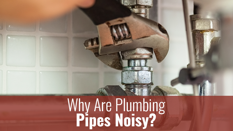 Why Are Plumbing Pipes Noisy?