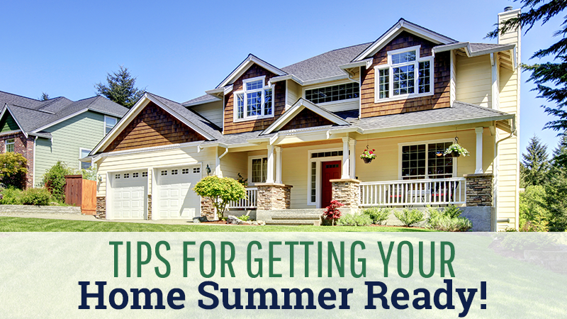 Tips for Getting Your Home Summer Ready!