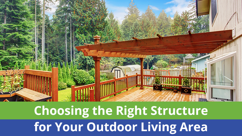 Choosing the Right Structure for Your Outdoor Living Area