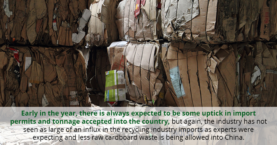 Early in the year, there is always expected to be some uptick in import permits and tonnage accepted into the country, but again, the industry has not seen as large of an influx in the recycling industry imports as experts were expecting and less raw cardboard waste is being allowed into China.