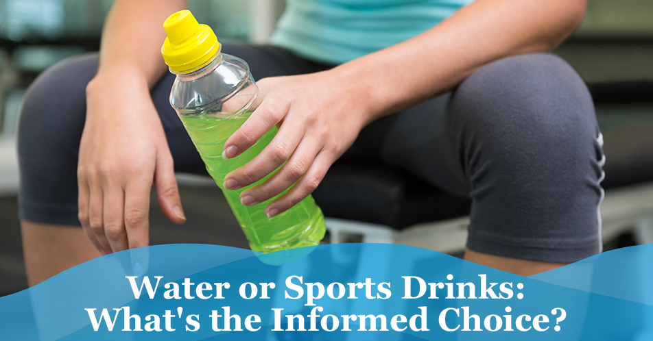 Water or Sports Drinks: What's the Informed Choice?