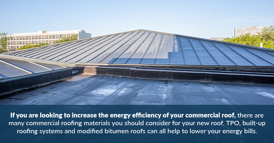 If you are looking to increase the energy efficiency of your commercial roof, there are many commercial roofing materials you should consider for your new roof. TPO, built-up roofing systems and modified bitumen roofs can all help to lower your energy bills.