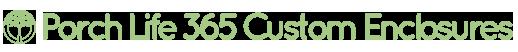 Porch Life 365 Custom Enclosures Logo