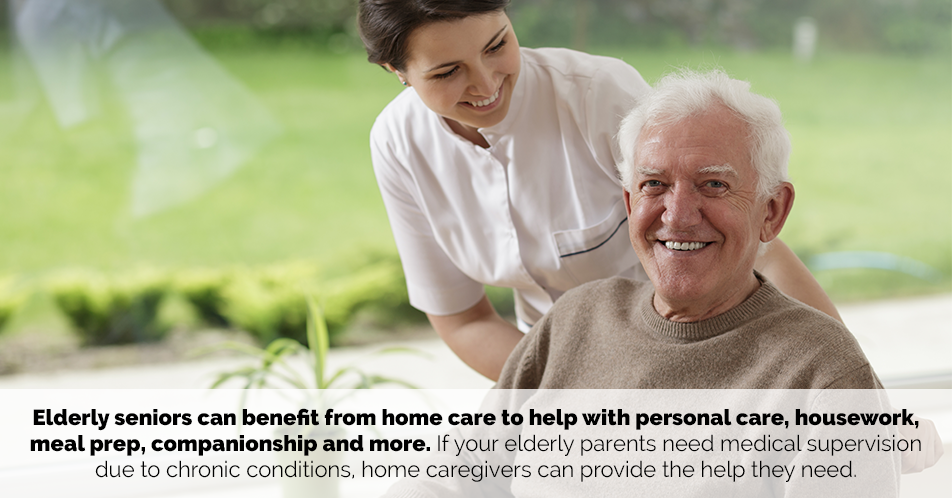 Elderly seniors can benefit from home care to help with personal care, housework, meal prep, companionship and more. If your elderly parents need medical supervision due to chronic conditions, home caregivers can provide the help they need.