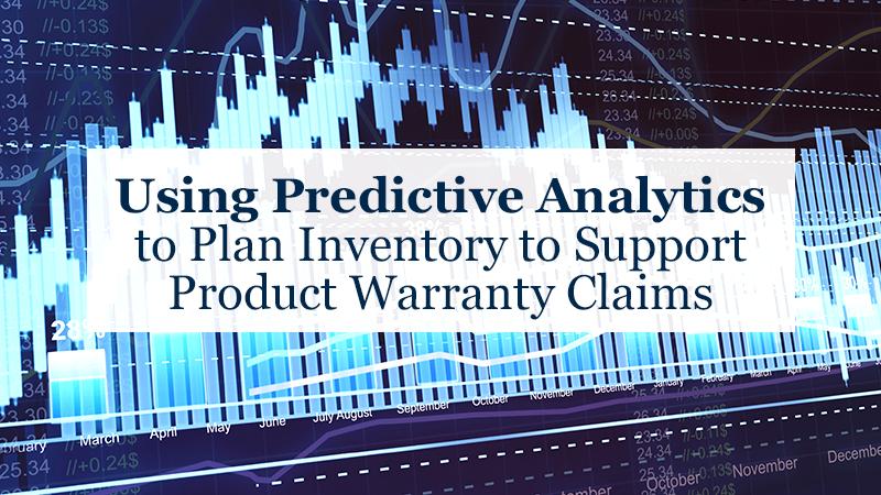 Using Predictive Analytics to Plan Inventory to Support Product Warranty Claims