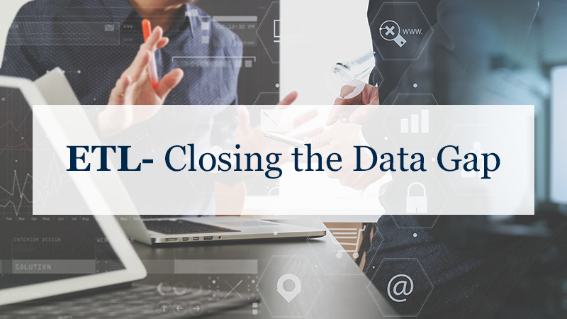 ETL- Closing the Data Gap