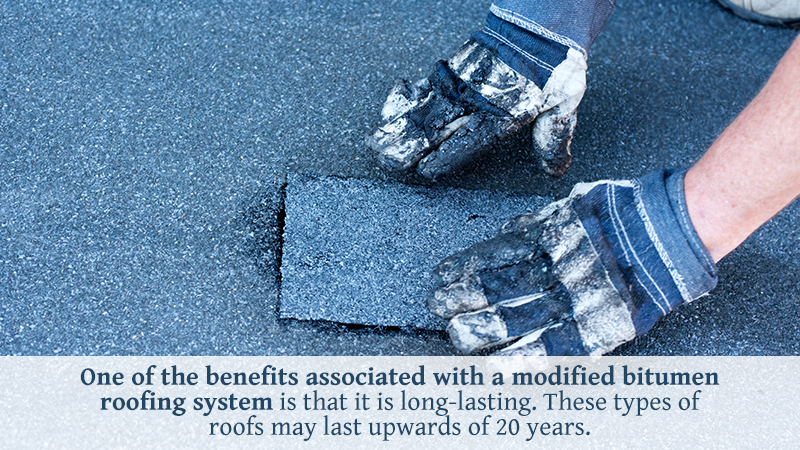One of the benefits associated with a modified bitumen roofing system is that it is long-lasting. These types of roofs may last upwards of 20 years.