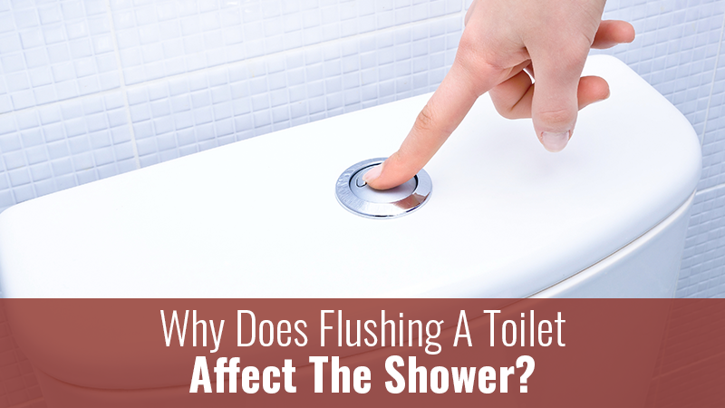 Why Does Flushing A Toilet Affect The Shower?