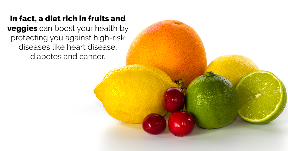 In fact, a diet rich in fruits and veggies can boost your health by protecting you against high-risk diseases like heart disease, diabetes and cancer.