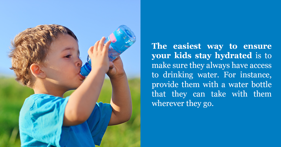 The easiest way to ensure your kids stay hydrated is to make sure they always have access to drinking water. For instance, provide them with a water bottle that they can take with them wherever they go.