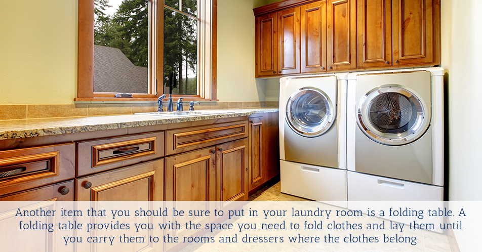 Another item that you should be sure to put in your laundry room is a folding table. A folding table provides you with the space you need to fold clothes and lay them until you carry them to the rooms and dressers where the clothes belong.