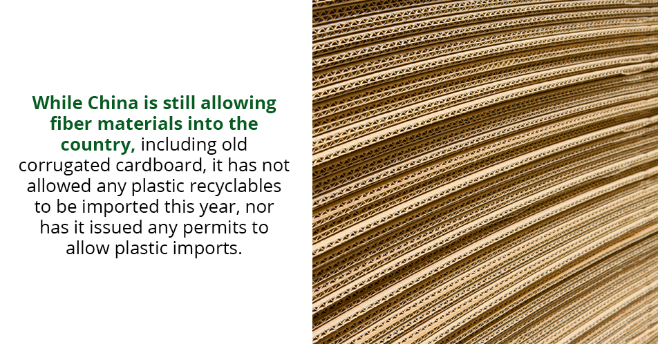 While China is still allowing fiber materials into the country, including old corrugated cardboard, it has not allowed any plastic recyclables to be imported this year, nor has it issued any permits to allow plastic imports.