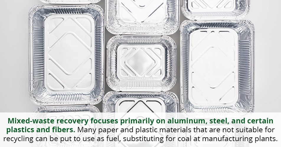 Mixed-waste recovery focuses primarily on aluminum, steel, and certain plastics and fibers. Many paper and plastic materials that are not suitable for recycling can be put to use as fuel, substituting for coal at manufacturing plants.