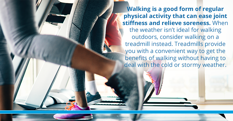 Walking is a good form of regular physical activity that can ease joint stiffness and relieve soreness. When the weather isn't ideal for walking outdoors, consider walking on a treadmill instead. Treadmills provide you with a convenient way to get the benefits of walking without having to deal with the cold or stormy weather.