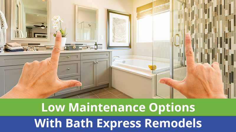 Low Maintenance Options With Bath Express Remodels
