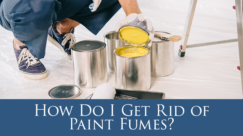 How Do I Get Rid of Paint Fumes?