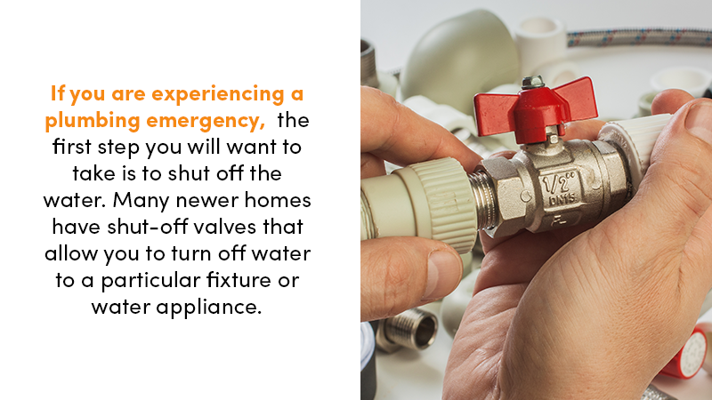 If you are experiencing a plumbing emergency, the first step you will want to take is to shut off the water. Many newer homes have shut-off valves that allow you to turn off water to a particular fixture or water appliance.