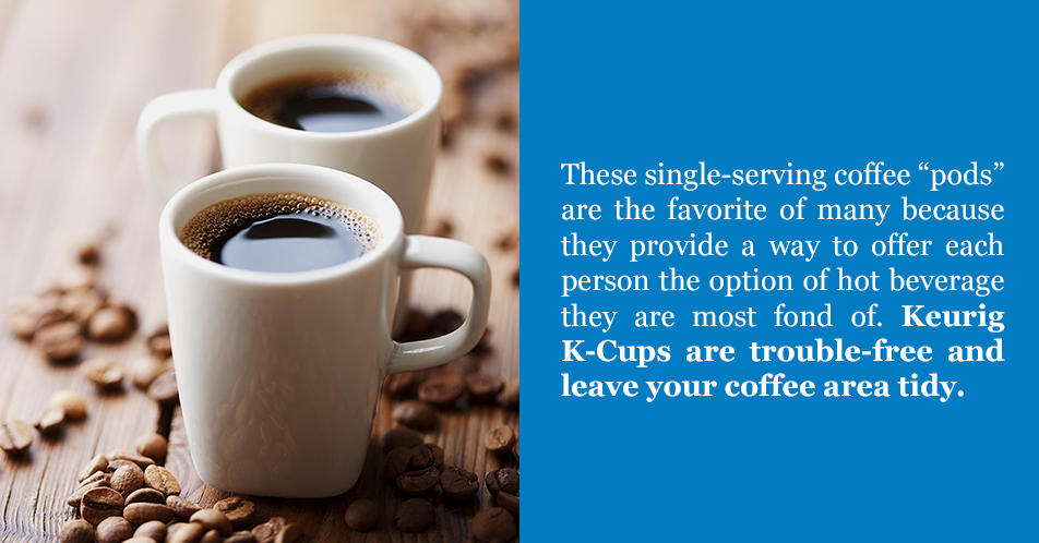 "These single-serving coffee ""pods"" are the favorite of many because they provide a way to offer each person the option of hot beverage they are most fond of. Keurig K-Cups are trouble-free and leave your coffee area tidy."