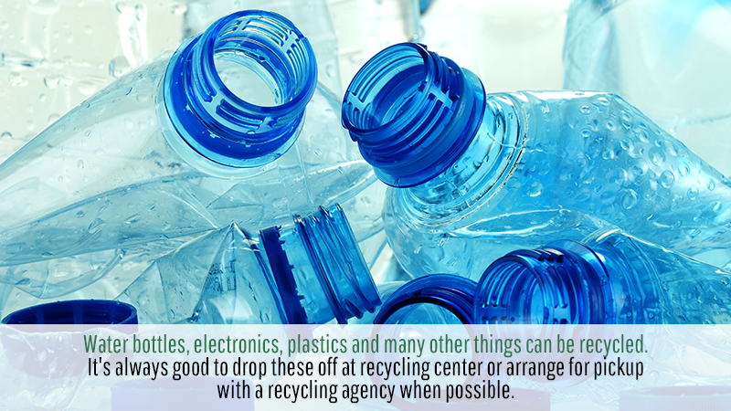 Water bottles, electronics, plastics and many other things can be recycled. It's always good to drop these off at recycling center or arrange for pickup with a recycling agency when possible.