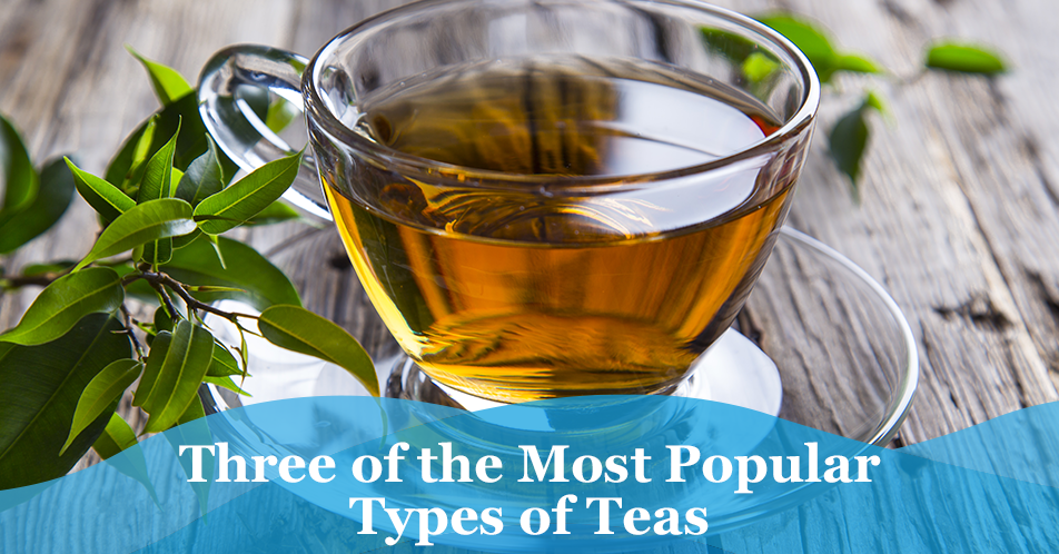 Five of the Most Popular Types of Teas