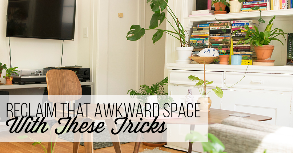 Reclaim That Awkward Space With These Tricks