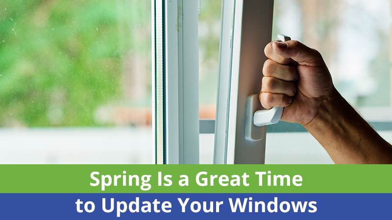 Spring Is a Great Time to Update Your Windows