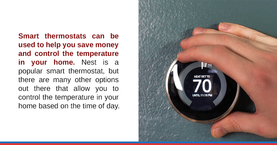 Smart thermostats can be used to help you save money and control the temperature in your home. Nest is a popular smart thermostat, but there are many other options out there that allow you to control the temperature in your home based on the time of day.